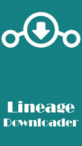 Download Lineage downloader for Android phones and tablets.