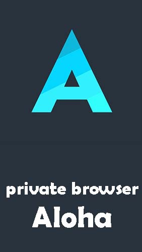 Private browser Aloha + free VPN