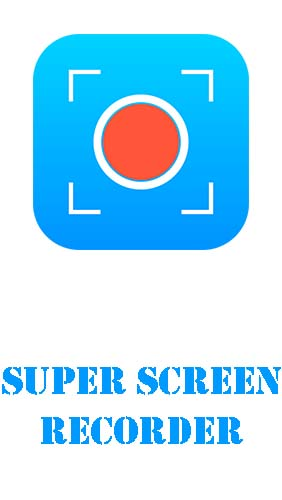 Super screen recorder – No root REC & screenshot