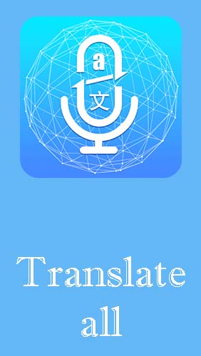 Translate all - Speech text translator