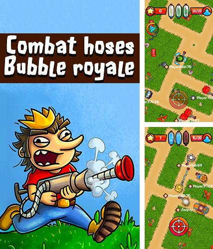 Combat hoses: Bubble royale