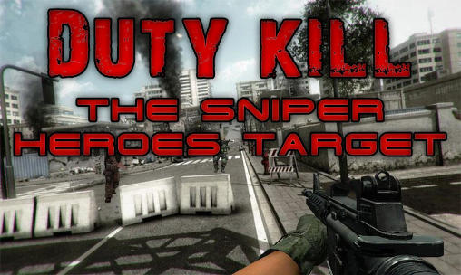 Duty kill: The sniper heroes target