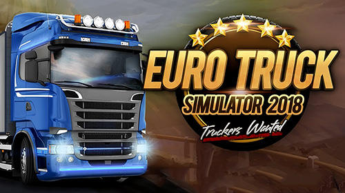 Euro truck simulator 2018: Truckers wanted