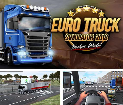 Кроме игры USA truck driver: 18 wheeler скачайте бесплатно Euro truck simulator 2018: Truckers wanted для Android телефона или планшета.