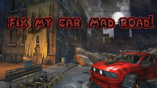 Fix my car: Mad road!