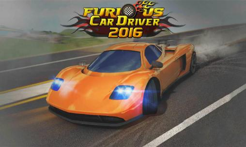 Car Games 2016 >> Furious Car Driver 2016 For Android Download Apk Free