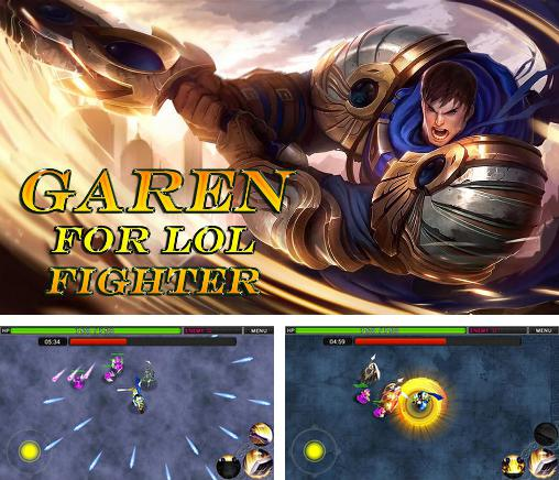 In addition to the game LOL: Last attack global for Android phones and tablets, you can also download Garen for LOL fighter for free.