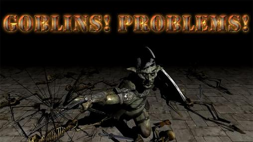 Goblins! Problems!