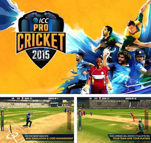 In addition to the game Cricket World Cup Fever HD for Android phones and tablets, you can also download ICC pro cricket 2015 for free.