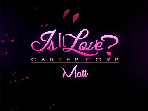 Is it love? Carter corp. Matt