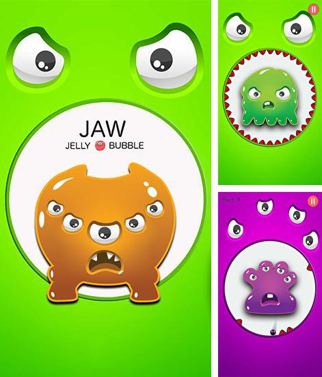 Jaw: Jelly bubble