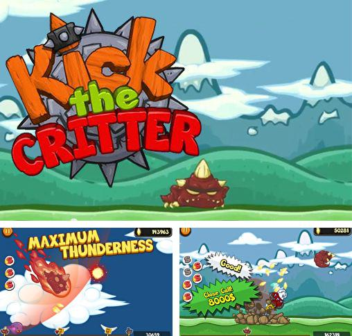 Kick the critter: Smash him!
