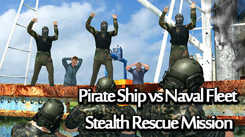 Pirate ship vs naval fleet: Stealth rescue mission poster