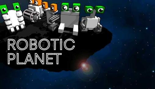 Robotic planet
