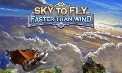 Sky to fly: Faster than wind poster
