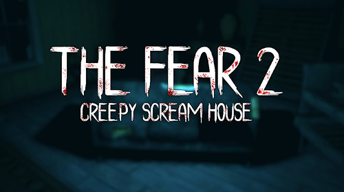 The Fear 2 Creepy Scream House Pour Android A Telecharger