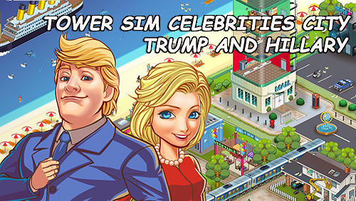 Tower sim: Celebrities city. Trump and Hillary poster