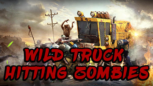 Wild truck hitting zombies