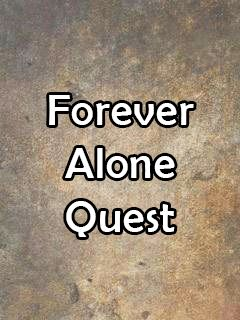 Forever alone quest