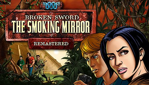 Broken sword: The smoking mirror. Remastered
