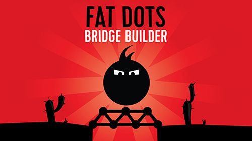 Fat dots: Bridge builder