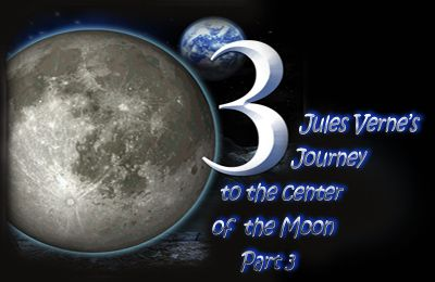 Jules Verne's Journey to the center of the Moon – Part 3