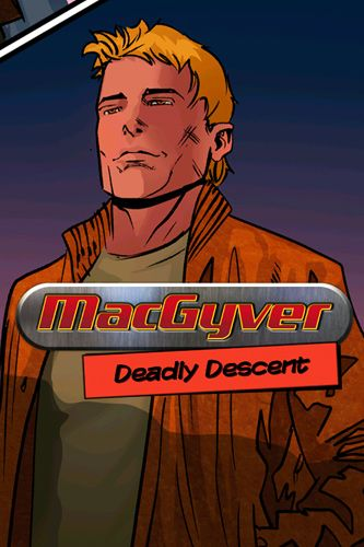 MacGyver: Deadly descent