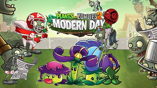 Plants vs. zombies 2: Modern day