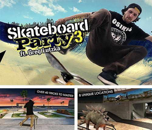 Skateboard party 3 ft. Greg Lutzka