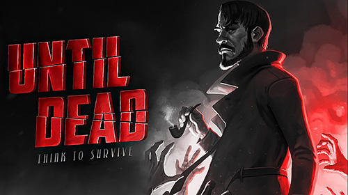Until dead: Think to survive
