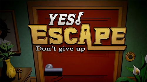 Yes, escape: Don't give up