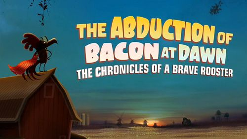 logo The abduction of bacon at dawn: The chronicles of a brave rooster