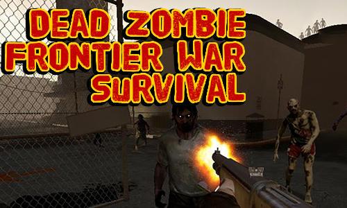 Dead zombie frontier war survival 3D скриншот 1