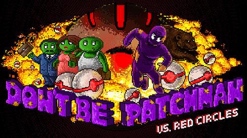 Don't be patchman vs. red circles Screenshot